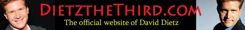 DietzTheThird.com - Home of David Dietz, Actor, Writer, Director, Producer